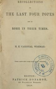 Cover of: Recollections of the last four popes and of Rome in their times. | Nicholas Patrick Wiseman