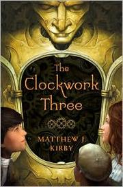 Cover of: The clockwork three | Matthew Kirby