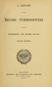 Cover of: A report of the Record Commissioners of the city of Boston, containing Charlestown land records, 1638-1802 | Boston (Mass.). Record Commissioners