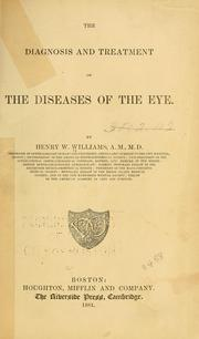 Cover of: The diagnosis and treatment of the diseases of the eye by Williams, Henry W.