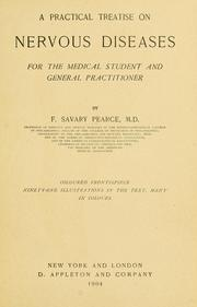 Cover of: A practical treatise on nervous diseases for the medical student and general practitioner | F. Savary Pearce