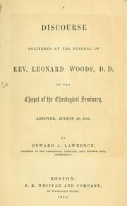 Cover of: A discourse delivered at the funeral of Rev. Leonard Woods, D.D. | Lawrence, Edward A.