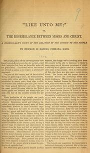 Cover of: Like unto me, or, The resemblance between Moses and Christ | Rogers, Edward H.