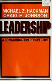 """leadership a communication perspective hackman michael z and johnson craig e Leadership is an integral component of the human start by marking """"leadership: a communication perspective"""" as want by michael z hackman, craig e johnson."""