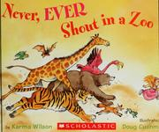 Cover of: Never, ever shout in a zoo | Karma Wilson