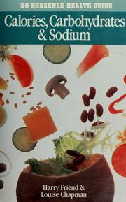 Cover of: Calories Carbohydrates and Sodium (No Nonsense Health Guides) | Harry Friend, Louise Chapman