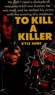 Cover of: To kill a killer | Kyle Hunt