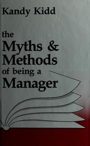 Cover of: The myths & methods of being a manager | Kandy Kidd