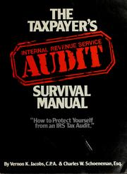 Cover of: The taxpayer's Internal Revenue Service audit survival manual | Vernon K. Jacobs