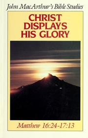 Cover of: Christ displays his glory | John MacArthur