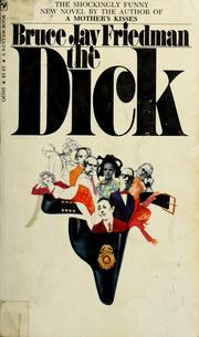 Cover of: The dick | Bruce Jay Friedman