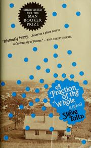 Cover of: A fraction of the whole | Steve Toltz