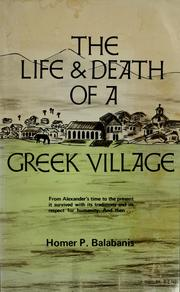 Cover of: The life and death of a Greek village | Homer P. Balabanis