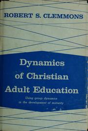 Cover of: Dynamics of Christian adult education. | Robert S. Clemmons