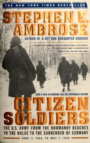Citizen soldiers : the U.S. Army from the Normandy beaches to the Bulge to the surrender of Germany, June 7, 1944 to May 7, 1945