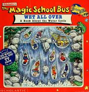 Cover of: The Magic School Bus Wet All Over: A Book About The Water Cycle (Magic School Bus TV Tie-Ins) | Patricia Relf