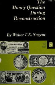 Cover of: The money question during Reconstruction by Walter T. K. Nugent