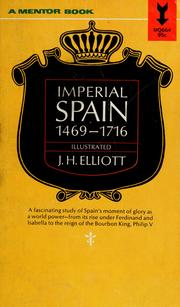 Cover of: Imperial Spain, 1469-1716 | John Huxtable Elliott