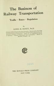 Cover of: The business of railway transportation, traffic--rates--regulation | Lewis H. Haney