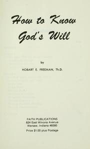 How to know God's will by Hobart E. Freeman