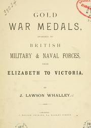 Cover of: Gold war medals awarded to British military & naval forces from Elizabeth to Victoria | J. Lawson Whalley
