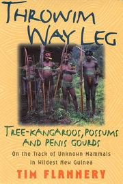 Cover of: Throwim way leg: tree-kangaroos, possums, and penis gourds--on the track of unknown mammals in wildest New Guinea