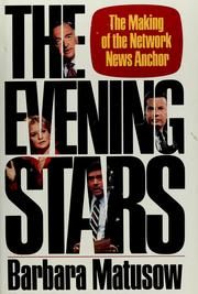 The Evening Stars The Making of the Network News Anchor