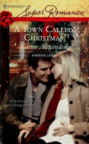 Cover of: A Town Called Christmas (Harlequin Superromance) | Carrie Alexander