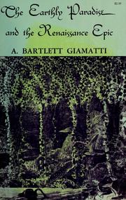Cover of: The earthly paradise and the Renaissance epic | A. Bartlett Giamatti
