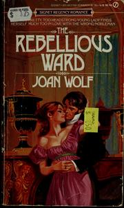 Cover of: The Rebellious Ward | Joan Wolf