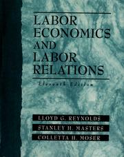 Labor economics and labor relations by Lloyd George Reynolds, Stanley H. Masters, Colletta H. Moser