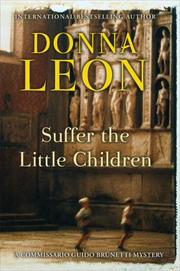 Cover of: Suffer the little children: A Commissario Guido Brunetti Mystery
