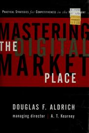 Cover of: Mastering the digital marketplace by Douglas F. Aldrich
