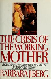 Cover of: The crisis of the working mother | Barbara J. Berg