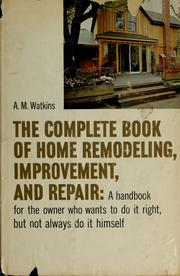 Cover of: The complete book of home remodeling, improvement, and repair | A. M. Watkins