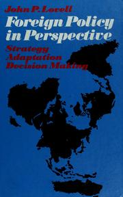 Cover of: Foreign policy in perspective: strategy, adaptation, decision making | John P. Lovell