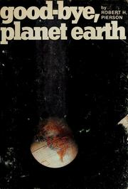 Cover of: Good-bye, planet Earth | Robert H. Pierson