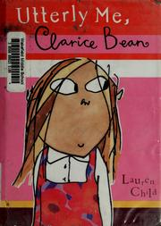 Cover of: Utterly me, Clarice Bean by Lauren Child