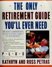 Cover of: The only retirement guide you'll ever need | Kathryn Petras
