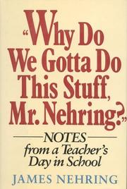 Cover of: Why do we gotta do this stuff, Mr. Nehring?: notes from a teacher's day in school