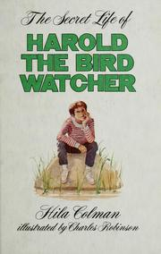 Cover of: The secret life of Harold, the bird watcher | Hila Colman