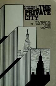 Cover of: The private city ; Philadelphia in three periods of its growth by Warner, Sam Bass