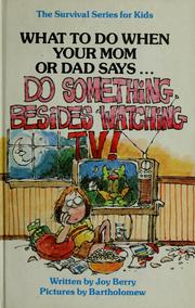 "Cover of: What to do when your mom or dad says-- ""Do something besides watching TV!"" by Joy Wilt Berry"
