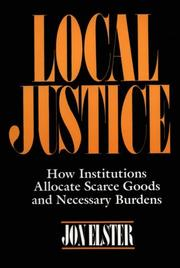 Cover of: Local Justice: How Institutions Allocate Scarce Goods and Necessary Burdens