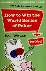 Cover of: How to win the World Series of Poker (or not) | Walsh, Pat