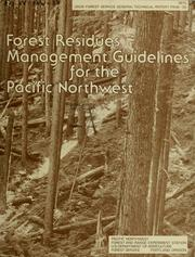 Cover of: Forest residues management guidelines for the Pacific Northwest | John M. Pierovich