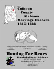 Early Calhoun County Alabama Marriage Records 1815-1868 by Nicholas Russell Murray