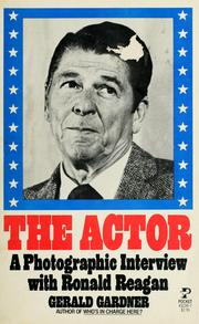 Cover of: The  actor, a photographic interview with Ronald Reagan by Gerald C. Gardner