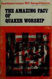Cover of: The  amazing fact of Quaker worship | George Humphrey Gorman