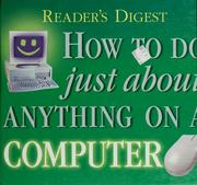 Cover of: Reader's Digest How to Do Just About Anything on a Computer by Reader's Digest